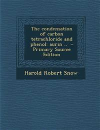 The condensation of carbon tetrachloride and phenol: aurin ..