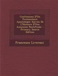 Confessions D'Un Protonotaire Apostolique: Suivies De L'Histoire D'Une Annexion Pontificale
