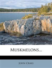 Muskmelons...