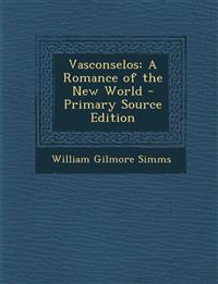 Vasconselos: A Romance of the New World - Primary Source Edition