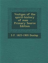 Vestiges of the Spirit-History of Man - Primary Source Edition