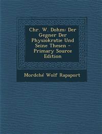 Chr. W. Dohm: Der Gegner Der Physiokratie Und Seine Thesen - Primary Source Edition