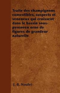 Traité des champignons comestibles, suspects et vénéneux qui croissent dans le bassin sous-pyrénéen orné de figures de grandeur naturelle