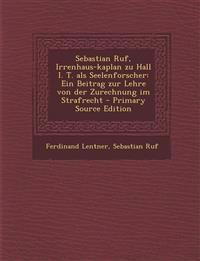 Sebastian Ruf, Irrenhaus-kaplan zu Hall I. T. als Seelenforscher: Ein Beitrag zur Lehre von der Zurechnung im Strafrecht