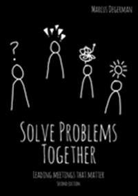 Solve problems together : leading meetings that matter