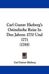 Carl Gustav Ekeberg's Ostindische Reise in Den Jahren 1770 Und 1771