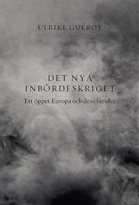 Det nya inbördeskriget : ett öppet Europa och dess fiender