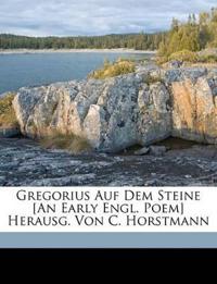 Gregorius Auf Dem Steine [An Early Engl. Poem] Herausg. Von C. Horstmann
