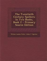 The Twentieth Century Spellers: In Two Books, Book 2 - Primary Source Edition