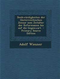 Denkwürdigkeiten der Oesterreichischen Zensur zom Zeitalter der Reformazion bis auf die Gegenwart.