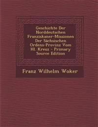 Geschichte Der Norddeutschen Franziskaner-Missionen Der Sächsischen Ordens-Provinz Vom Hl. Kreuz