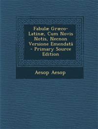 Fabulae Graeco-Latinae, Cum Novis Notis, Necnon Versione Emendata - Primary Source Edition