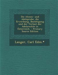 Die Ahnen- Und Adelsprobe, Die Erwerbung, Bestatigung Und Der Verlust Der Adelsrechte in Osterreich. - Primary Source Edition
