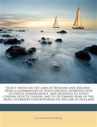 Select theses on the laws of Holland and Zeeland : being a commentary of Hugo Grotius' Introduction to Dutch jurisprudence, and intended to supply cer