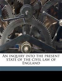 An inquiry into the present state of the civil law of England