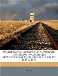 Memorandum Acerca Das Expedições Realisadas Na Zambesia Septemtrional Durante Os Annos De 1885 a 1891