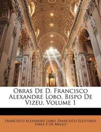 Obras De D. Francisco Alexandre Lobo, Bispo De Vizeu, Volume 1