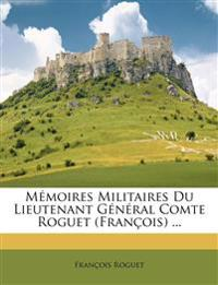 Mémoires Militaires Du Lieutenant Général Comte Roguet (François) ...