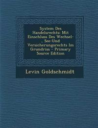 System Des Handelsrechts: Mit Einschluss Des Wechsel-, See-Und Versicherungsrechts Im Grundriss