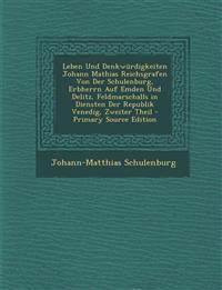 Leben Und Denkwürdigkeiten Johann Mathias Reichsgrafen Von Der Schulenburg, Erbherrn Auf Emden Und Delitz, Feldmarschalls in Diensten Der Republik Ven