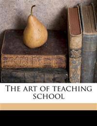 The art of teaching school
