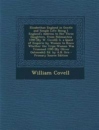Elizabethan England in Gentle and Simple Life: Being I. England's Address to Her Three Daughters, from Polimanteia 1595 [By W. Covell]; Ii. a Quest of