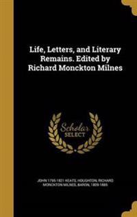 LIFE LETTERS & LITERARY REMAIN