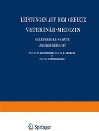 Ellenberger-Sch tz' Jahresbericht  ber Die Leistungen Auf Dem Gebiete Der Veterin r-Medizin
