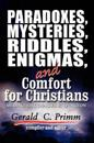 Paradoxes, Mysteries, Riddles,  Enigmas, and Comfort for Christians