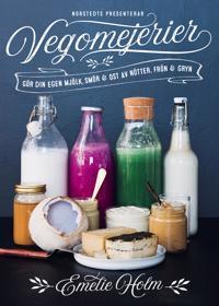 Vegomejerier : gör egen mjölk, smör, ost av nötter, kärnor och gryn