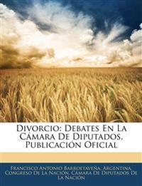 Divorcio: Debates En La Cámara De Diputados. Publicación Oficial