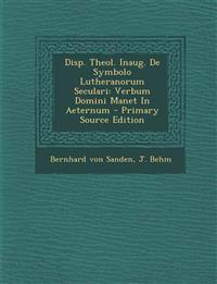 Disp. Theol. Inaug. De Symbolo Lutheranorum Seculari: Verbum Domini Manet In Aeternum - Primary Source Edition