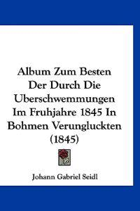 Album Zum Besten Der Durch Die Uberschwemmungen Im Fruhjahre 1845 in Bohmen Verungluckten