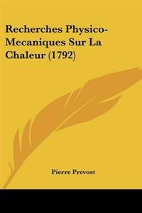 Recherches Physico-mecaniques Sur La Chaleur