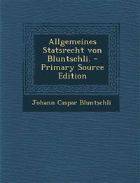 Allgemeines Statsrecht von Bluntschli. - Primary Source Edition
