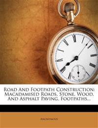 Road And Footpath Construction: Macadamised Roads, Stone, Wood, And Asphalt Paving, Footpaths...