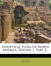 Synoptical Flora Of North America, Volume 1, Part 2...