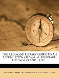 The Redwood Library Guide To An Appreciation Of Wm. Shakespeare: His Works And Fame...