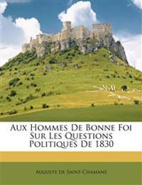 Aux Hommes De Bonne Foi Sur Les Questions Politiques De 1830