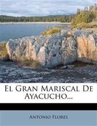 El Gran Mariscal De Ayacucho...