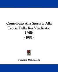 Contributo Alla Storia E Alla Teoria Della Rei Vindicatio Utilis