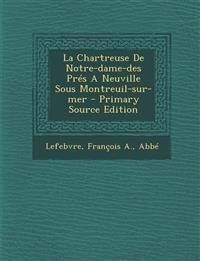 La Chartreuse De Notre-dame-des Prés A Neuville Sous Montreuil-sur-mer