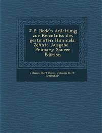 J.E. Bode's Anleitung zur Kenntniss des gestirnten Himmels, Zehnte Ausgabe - Primary Source Edition