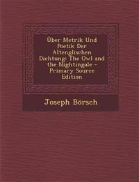 Über Metrik Und Poetik Der Altenglischen Dichtung: The Owl and the Nightingale - Primary Source Edition