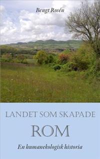 Landet som skapade Rom : en humanekologisk historia