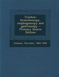 Tracheo-bronchoscopy, esophagoscopy and gastroscopy