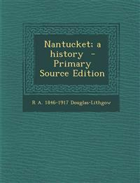 Nantucket; A History - Primary Source Edition