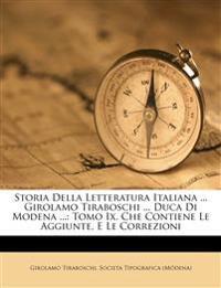 Storia Della Letteratura Italiana ... Girolamo Tiraboschi ... Duca Di Modena ...: Tomo Ix. Che Contiene Le Aggiunte, E Le Correzioni