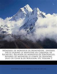 Mémoires de monsieur de Montrésor : diverses pièces durant le ministère du cardinal de Richelieu. Relation de monsieur de Fontrailles. Affaires de mes