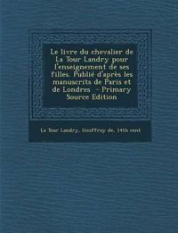 Le livre du chevalier de La Tour Landry pour l'enseignement de ses filles. Publié d'après les manuscrits de Paris et de Londres
